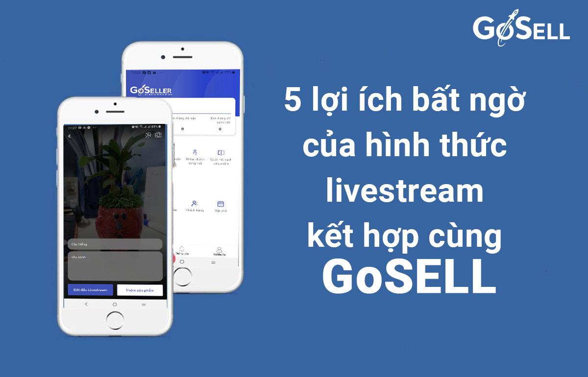 5 lợi ích bất ngờ của hình thức livestream kết hợp cùng GoSELL