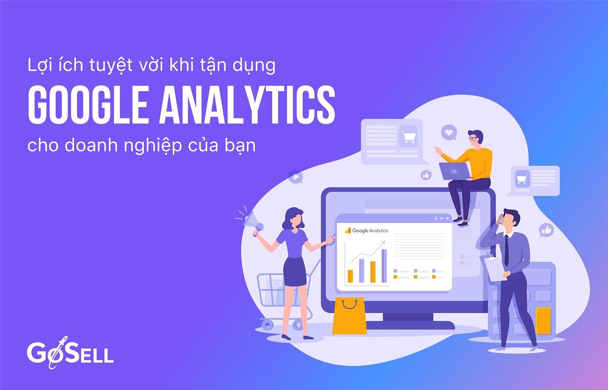 Lợi ích tuyệt vời khi tận dụng Google Analytics cho doanh nghiệp của bạn
