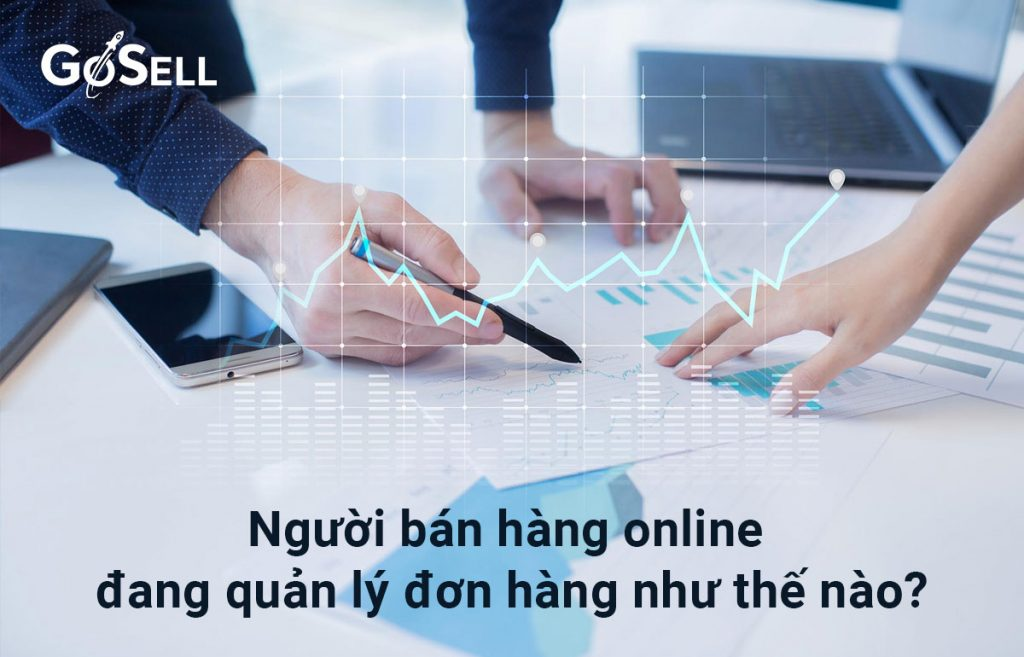 kinh-doanh-online-quan-ly-don-hang-nhu-the-nao-hieu-qua-nhat-2