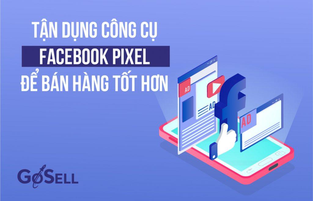 Tận Dụng Công Cụ Facebook Pixel Để Bán Hàng Tốt Hơn