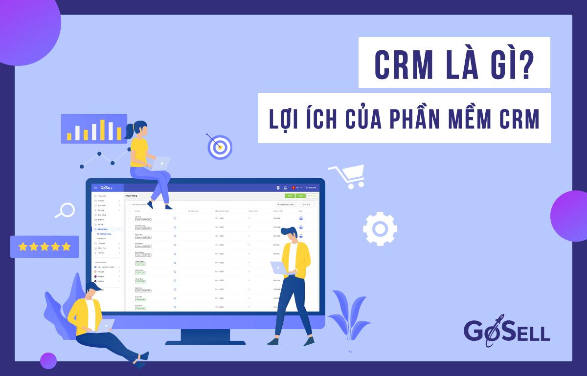 CRM là gì? Lợi ích khi sử dụng phần mềm CRM?