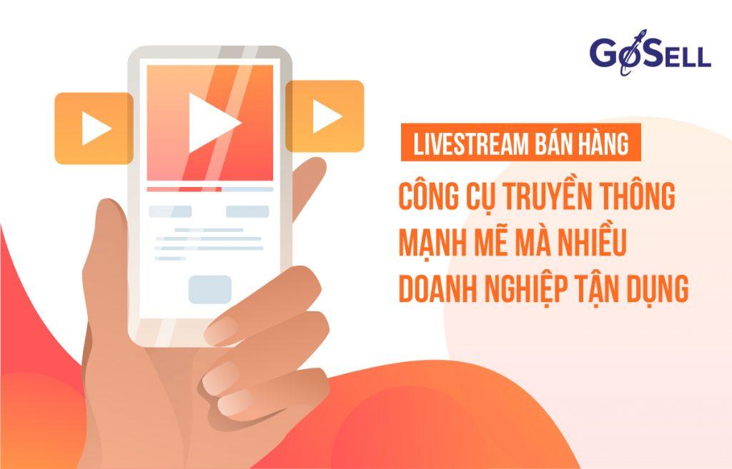 Livestream bán hàng: Công cụ truyền thông mạnh mẽ mà nhiều doanh nghiệp tận dụng
