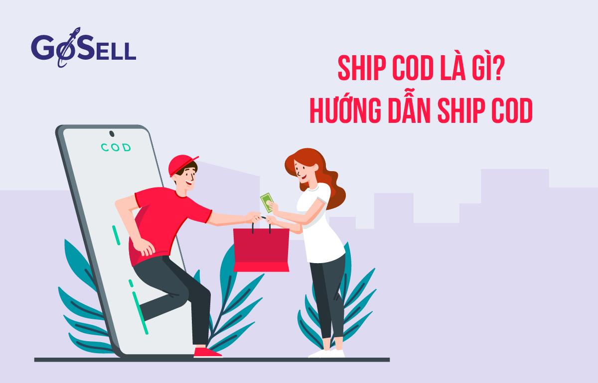 Ship COD là gì? Hướng dẫn vận chuyển hàng hóa