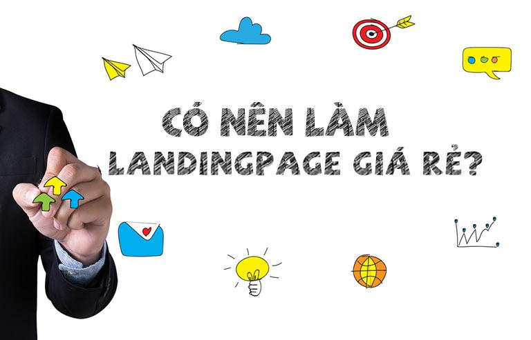 Có nên làm landing page giá rẻ?