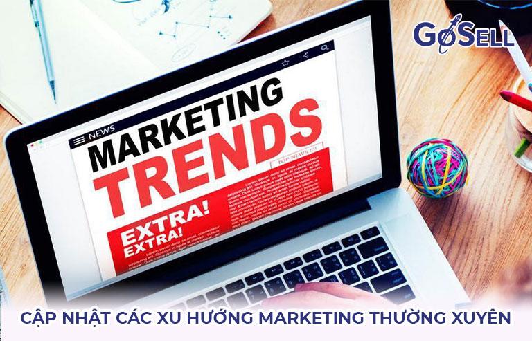 Cập nhật các xu hướng marketing thường xuyên