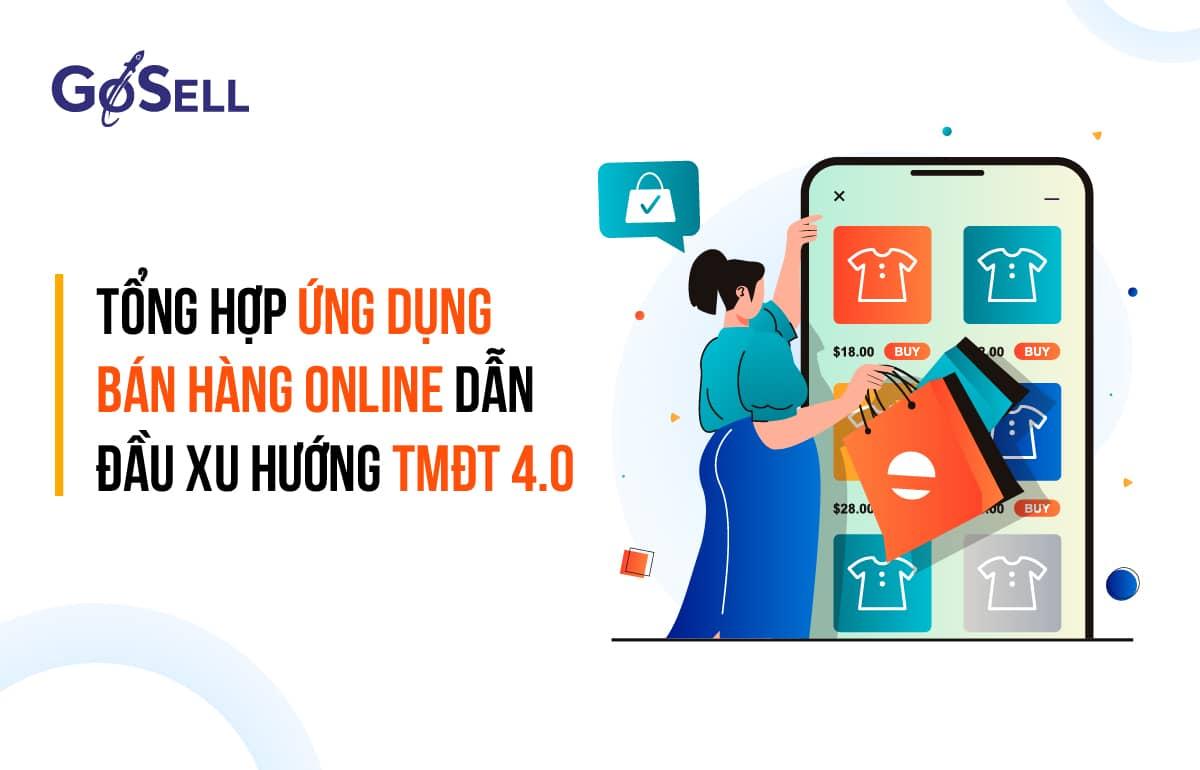 Tổng hợp ứng dụng bán hàng online dẫn đầu xu hướng TMĐT 4.0