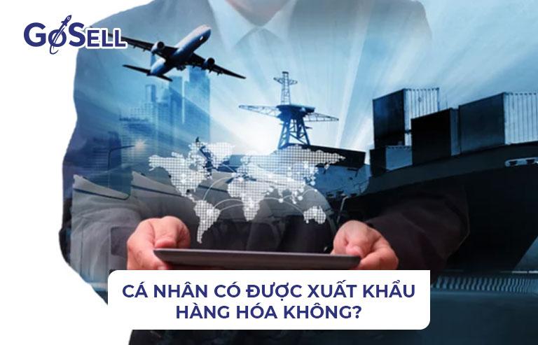 Cá nhân có được xuất khẩu hàng hóa không